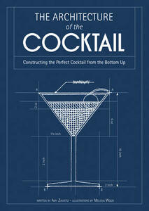 The Architecture of the Cocktail: Constructing the Perfect Cocktail from the Bottom Up - Amy Zavatto - cover
