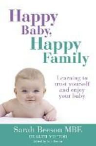 Happy Baby, Happy Family: Learning to Trust Yourself and Enjoy Your Baby - Sarah Beeson - cover