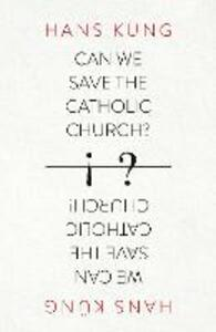 Can We Save the Catholic Church? - Hans Kung - cover