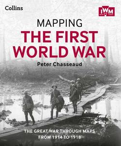 Mapping the First World War: The Great War Through Maps from 1914-1918 - Peter Chasseaud,The Imperial War Museum - cover