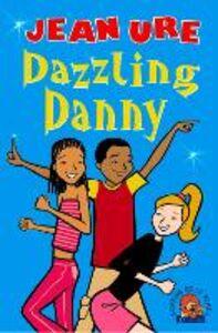 Foto Cover di Dazzling Danny, Ebook inglese di Karen Donnelly,Jean Ure, edito da HarperCollins Publishers