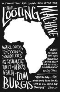 Ebook in inglese Looting Machine: Warlords, Tycoons, Smugglers and the Systematic Theft of Africa's Wealth Burgis, Tom