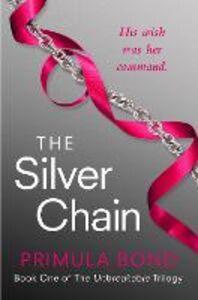 Foto Cover di The Silver Chain (Unbreakable Trilogy, Book 1), Ebook inglese di Primula Bond, edito da HarperCollins Publishers