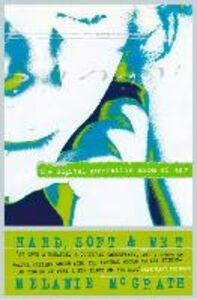 Foto Cover di Hard, Soft and Wet, Ebook inglese di Melanie McGrath, edito da HarperCollins Publishers