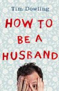 Foto Cover di How to Be a Husband, Ebook inglese di Tim Dowling, edito da HarperCollins Publishers