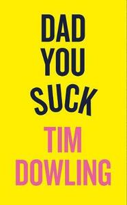 Dad You Suck: And Other Things My Children Tell Me - Tim Dowling - cover