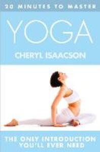 Foto Cover di 20 Minutes to Master ... Yoga, Ebook inglese di Cheryl Isaacson, edito da HarperCollins Publishers