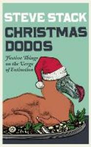 Christmas Dodos: Festive Things on the Verge of Extinction - Steve Stack - cover