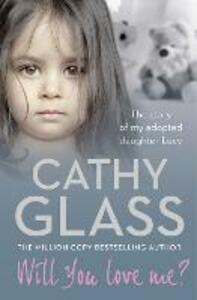 Will You Love Me?: The Story of My Adopted Daughter Lucy - Cathy Glass - cover