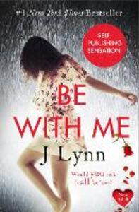 Foto Cover di Be with Me, Ebook inglese di J. Lynn, edito da HarperCollins Publishers