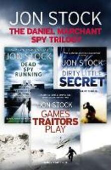 Daniel Marchant Spy Trilogy: Dead Spy Running, Games Traitors Play, Dirty Little Secret