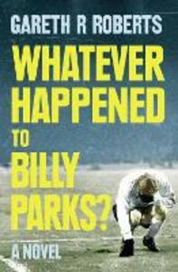 Whatever Happened to Billy Parks - Gareth Roberts - cover