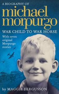 Michael Morpurgo: War Child to War Horse - Maggie Fergusson - cover