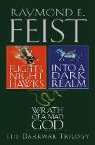 Foto Cover di Flight of the Night Hawks, Into a Dark Realm, Wrath of a Mad God, Ebook inglese di Raymond E. Feist, edito da HarperCollins Publishers