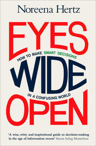 Eyes Wide Open: How to Make Smart Decisions in a Confusing World - Noreena Hertz - cover