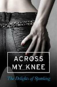 Across my Knee: The Delights of Spanking - Various - cover