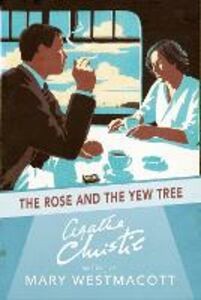 Foto Cover di The Rose and the Yew Tree, Ebook inglese di Agatha Christie, writing as Mary Westmacott, edito da HarperCollins Publishers