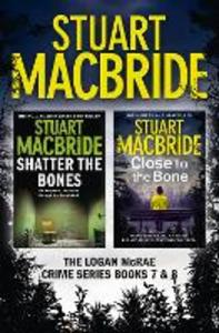 Ebook in inglese Logan McRae Crime Series Books 7 and 8: Shatter the Bones, Close to the Bone (Logan McRae) Macbride, Stuart