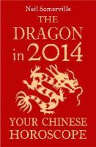 Foto Cover di The Dragon in 2014, Ebook inglese di Neil Somerville, edito da HarperCollins Publishers