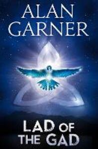 Foto Cover di The Lad of the Gad, Ebook inglese di Alan Garner, edito da HarperCollins Publishers