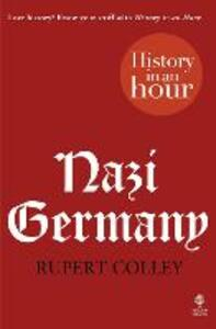 Nazi Germany: History in an Hour - Rupert Colley - cover