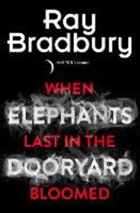 Foto Cover di When Elephants Last in the Dooryard Bloomed, Ebook inglese di Ray Bradbury, edito da HarperCollins Publishers