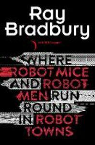 Foto Cover di Where Robot Mice And Robot Men Run Round In Robot Towns, Ebook inglese di  edito da HarperCollins Publishers