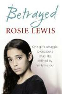 Betrayed: The Heartbreaking True Story of a Struggle to Escape a Cruel Life Defined by Family Honour - Rosie Lewis - cover