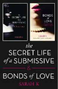 Ebook in inglese The Secret Life of a Submissive and Bonds of Love K, Sarah