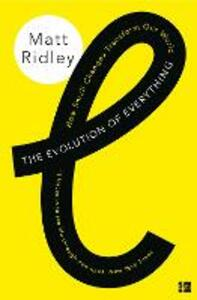 The Evolution of Everything: How Small Changes Transform Our World - Matt Ridley - cover