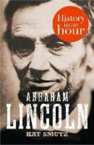 Ebook in inglese Abraham Lincoln: History in an Hour Smutz, Kat