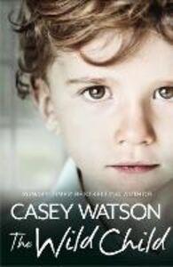 Foto Cover di The Wild Child, Ebook inglese di Casey Watson, edito da HarperCollins Publishers