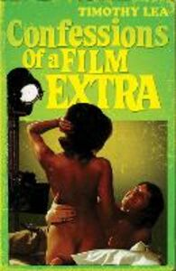 Ebook in inglese Confessions of a Film Extra (Confessions, Book 6) Lea, Timothy