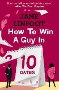 Foto Cover di How to Win a Guy in 10 Dates, Ebook inglese di Jane Linfoot, edito da HarperCollins Publishers