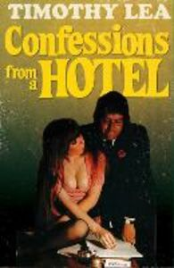 Ebook in inglese Confessions from a Hotel (Confessions, Book 4) Lea, Timothy
