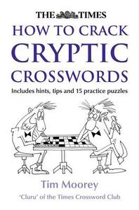 The Times How to Crack Cryptic Crosswords - Tim Moorey - cover