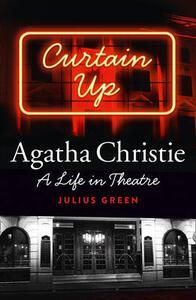 Curtain Up: Agatha Christie: a Life in Theatre - Julius Green - cover