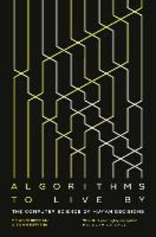 Algorithms to Live By: The Computer Science of Human Decisions - Brian Christian,Tom Griffiths - cover