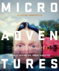 Microadventures: Local Discoveries for Great Escapes - Alastair Humphreys - cover