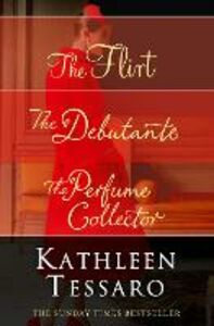 Ebook in inglese Kathleen Tessaro 3-Book Collection: The Flirt, The Debutante, The Perfume Collector Tessaro, Kathleen