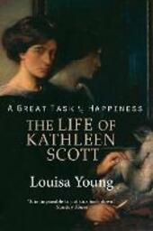 Great Task of Happiness: The Life of Kathleen Scott