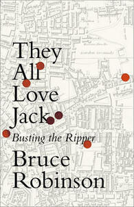They All Love Jack: Busting the Ripper - Bruce Robinson - cover