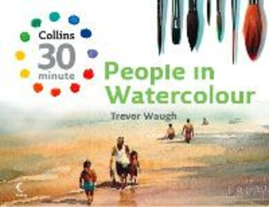 Ebook in inglese People in Watercolour (Collins 30-Minute Painting) Waugh, Trevor