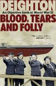 Ebook in inglese Blood, Tears and Folly: An Objective Look at World War II Deighton, Len