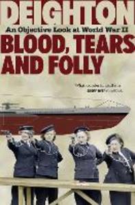 Ebook in inglese Blood, Tears and Folly: An Objective Look at World War II Deighton, Len