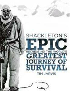 Shackleton's Epic: Recreating the World's Greatest Journey of Survival - Tim Jarvis - cover