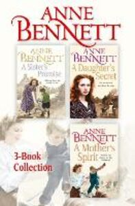 Ebook in inglese Anne Bennett 3-Book Collection: A Sister's Promise, A Daughter's Secret, A Mother's Spirit Bennett, Anne