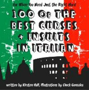 Ebook in inglese 100 Of The Best Curses and Insults In Italian: A Toolkit for the Testy Tourist Hall, Kirsten