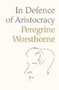 Foto Cover di In Defence of Aristocracy, Ebook inglese di Peregrine Worsthorne, edito da HarperCollins Publishers