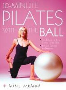 Ebook in inglese 10-Minute Pilates with the Ball: Simple Routines for a Strong, Toned Body - includes exercises for pregnancy Ackland, Lesley
